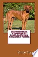 libro Como Entrenar Y Entender Su Perro Rhodesian Ridgeback Y Perrito