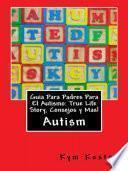 libro Guia Para Padres Para El Autismo: True Life Story, Consejos Y Mas!