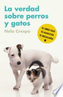 libro La Verdad Sobre Perros Y Gatos