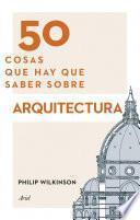libro 50 Cosas Que Hay Que Saber Sobre Arquitectura