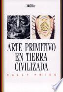 libro Arte Primitivo En Tierra Civilizada