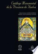 libro CatÁlogo Monumental De La Provincia De Huelva