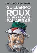 libro Guillermo Roux En Sus Propias Palabras