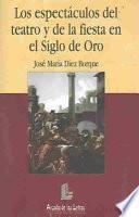 libro Los Espectáculos Del Teatro Y De La Fiesta En El Siglo De Oro Español