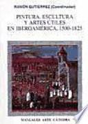 libro Pintura, Escultura Y Artes útiles En Iberoamérica, 1500 1825