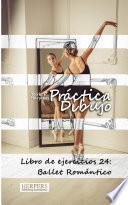 libro Práctica Dibujo   Libro De Ejercicios 24: Ballet Romántico
