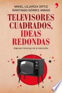 libro Televisores Cuadrados, Ideas Redondas