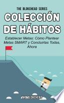 libro Colección De Hábitos. Establecer Metas: Cómo Plantear Metas Smart Y Concluirlas Todas, Ahora.
