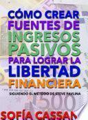 libro Cómo Crear Fuentes De Ingresos Pasivos Para Lograr La Libertad Financiera