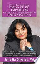 libro Cómo Transformar Mi Forma De Ser. Estrategias Para Entender Y Transformar Nuestras áreas Negativas