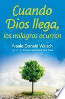 libro Cuando Dios Llega, Los Milagros Ocurren
