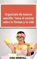 libro Organízate De Manera Sencilla: Toma El Control Sobre Tu Tiempo Y Tu Vida