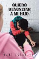 libro Quiero Denunciar A Mi Hijo