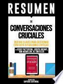 libro Resumen De  Conversaciones Cruciales: Nuevas Claves Para Gestionar Con Exito Situaciones Criticas   De Kerry Patterson, Joseph Grenny, Ron Mcmillan, Al Switzler