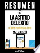 libro Resumen De  La Actitud Del Exito: La Nueva Psicologia Del Exito   De Carol Dweck