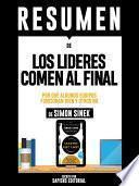 libro Resumen De  Los Lideres Comen Al Final: Por Que Algunos Equipos Funcionan Bien Y Otros No   De Simon Sinek
