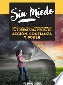 libro Sin Miedo: Una Cura Para Transformar La Ansiedad, Ira Y Duda En Accion, Confianza Y Poder