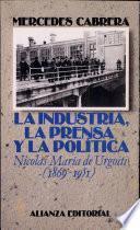 libro La Industria, La Prensa Y La Politica/ The Industry, The Press And The Politics