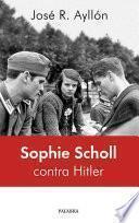 libro Sophie Scholl Contra Hitler