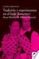libro Tradición Y Experimento En El Baile Flamenco: Rosa Montes Y Alberto Alarcón