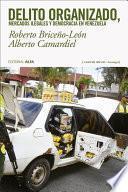 libro Delito Organizado, Mercados Ilegales Y Democracia En Venezuela