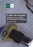 libro El Taller Del EtnÓgrafo. Materiales Y Herramientas De InvestigaciÓn En EtnografÍa