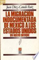 libro La Migracion Indocumentada De Mexico A Los Estados Unidos/ The Illegal Immigration From Mexicon To The United States
