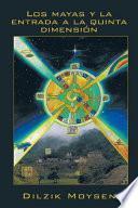 libro Los Mayas Y La Entrada A La Quinta Dimensión