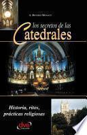 libro Los Secretos De Las Catedrales. Historia, Ritos, Prácticas Religiosas