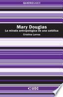 libro Mary Douglas. La Mirada Antropológica De Una Católica