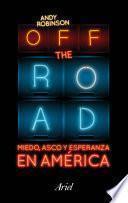 libro Off The Road. Miedo, Asco Y Esperanza En América