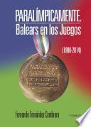 libro Paralímpicamente. Balears En Los Juegos (1980 2014)