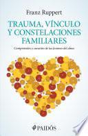 libro Trauma, Vínculo Y Constelaciones Familiares