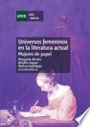 libro Universos Femeninos En La Literatura Actual. Mujeres De Papel