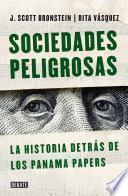 Sociedades Peligrosas. La Historia De Los Panama Papers