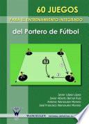 libro 60 Juegos Para El Entrenamiento Integrado Del Portero De Fútbol