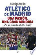 libro Atlético De Madrid. Una Pasión. Una Gran Minoría