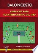 libro Baloncesto: Ejercicios Para El Entrenamiento Del Tiro
