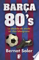 libro Barça 80 S. Una Dècada De Moda En Clau Blaugrana