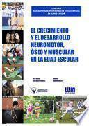 libro El Crecimiento Y El Desarrollo Neuromotor, óseo Y Muscular En La Edad Escolar