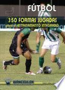 libro Fútbol: 350 Formas Jugadas Para El Entrenamiento Integrado
