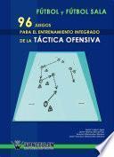 libro Fútbol Y Fútbol Sala: 96 Juegos Para El Entrenamiento Integrado De La Táctica Ofensiva