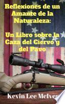 libro Reflexiones De Un Amante De La Naturaleza: Un Libro Sobre La Caza Del Ciervo Y Del Pavo