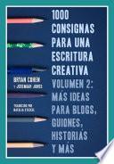 libro 1000 Consignas Para Una Escritura Creativa, Volumen 2: Más Ideas Para Blogs, Guiones, Historias Y Más