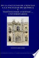 libro De La Facultad De Ciencias A La Facultad De Química Y Veintitantos Cuentos... Universitarios