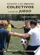 libro Iniciación A Los Deportes Colectivos A Través Del Juego