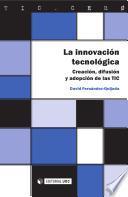 libro La Innovación Tecnológica : Creación, Difusión Y Adopción De Las Tic
