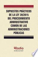 libro Supuestos Prácticos De La Ley 39/2015 Del Procedimiento Administrativo Común De Las Administraciones Públicas