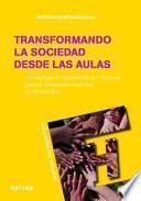 libro Transformando La Sociedad Desde Las Aulas