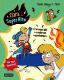 libro Clara & SuperÁlex. El Ataque Del Cazador De Superhéroes